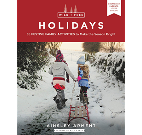 Amazon Com Wild And Free Holidays 35 Festive Family Activities To Make The Season Bright Ebook Arment Ainsley Kindle Store