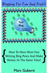 Blogging For Fun And Profit: How To Have More Fun Writing Blog Posts And Make Money At The Same Time! Kindle Edition