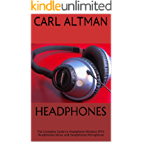 Headphones: The Complete Guide to Headphone Wireless MP3, Headphones Noise and Headphones Microphone