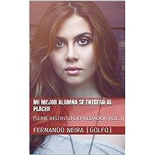 Mi mejor alumna se entregó al placer: (SERIE INSTINTO DEPREDADOR VOL. I) (Spanish Edition) Jun 7, 2016