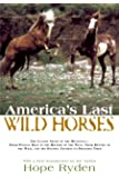 America's Last Wild Horses: The Classic Study of the Mustangs--Their Pivotal Role in the History of the West, Their Return to the Wild, and the Ongoing Efforts to Preserve Them