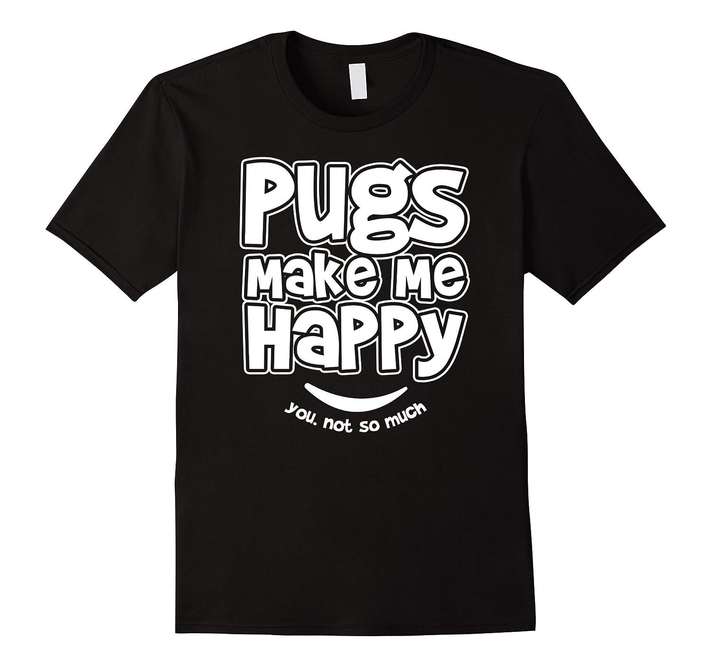 Funny Pugs Make Me Happy T-Shirt-CD