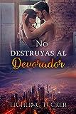 No destruyas al Devorador: (romántica, autoconclusivo)