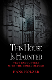 This House Is Haunted (True Encounters with the World Beyond Book 10)