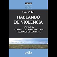 Hablando de violencia: La política y las poéticas narrativas en la resolución de conflictos (Prevención Administración Resolución de Conflictos nº 350014)