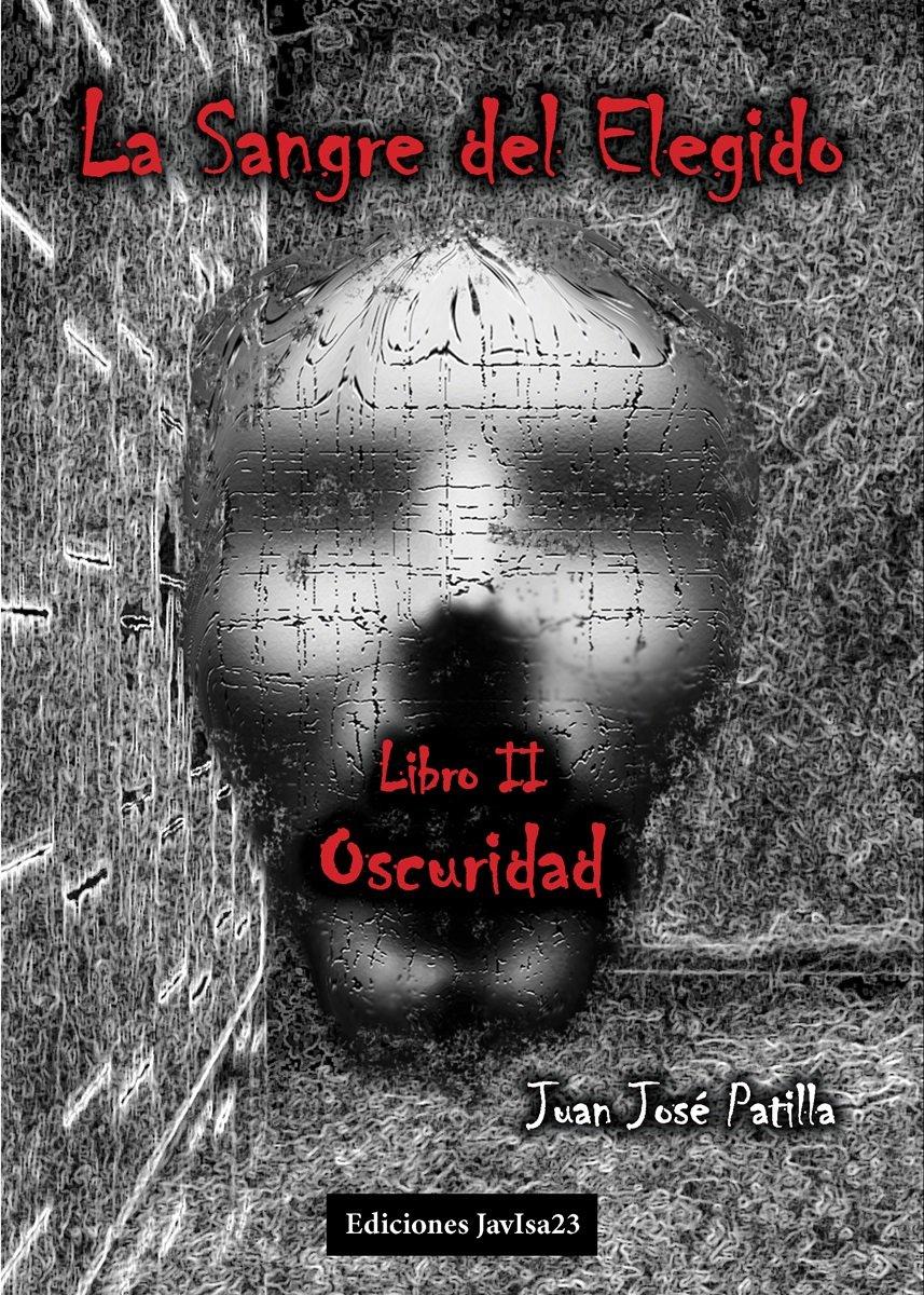 La sangre del elegido. Oscuridad Tapa blanda – 12 mar 2009 Juan José Patilla Sordo Javisa23 8416887667 Adventure