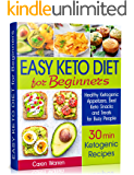 Easy Keto Diet for Beginners: Healthy Ketogenic Appetizers, Best Keto Snacks and Treats for Busy People. (30 min ketogenic recipes, low carb snacks, quick keto snacks)