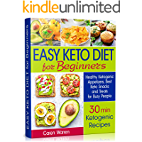 Easy Keto Diet for Beginners: Healthy Ketogenic Appetizers, Best Keto Snacks and Treats for Busy People. (30 min…