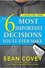 The 6 Most Important Decisions You'll Ever Make: A Guide for Teens: Updated for the Digital Age Kindle Edition