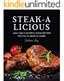 STEAK-A-LICIOUS: Juicy and Flavorful Steak Recipes for You to Make at Home!