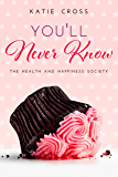 You'll Never Know (Health and Happiness Society Book 3)