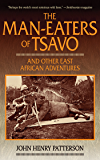 The Man-Eaters of Tsavo: And Other East African Adventures