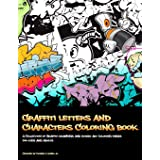 Graffiti Letters and Characters Coloring book: best street art coloring books for grownups & kids who love graffiti | perfect