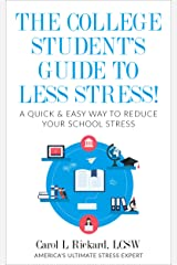 The College Student's Guide To Less Stress: A Quick & Easy Way to  Reduce Your School Stress Kindle Edition