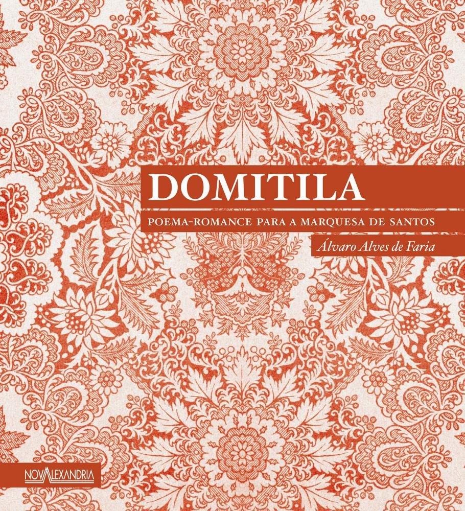 Domitila: Poema-Romance Para A Marquesa de Santos (Em ...