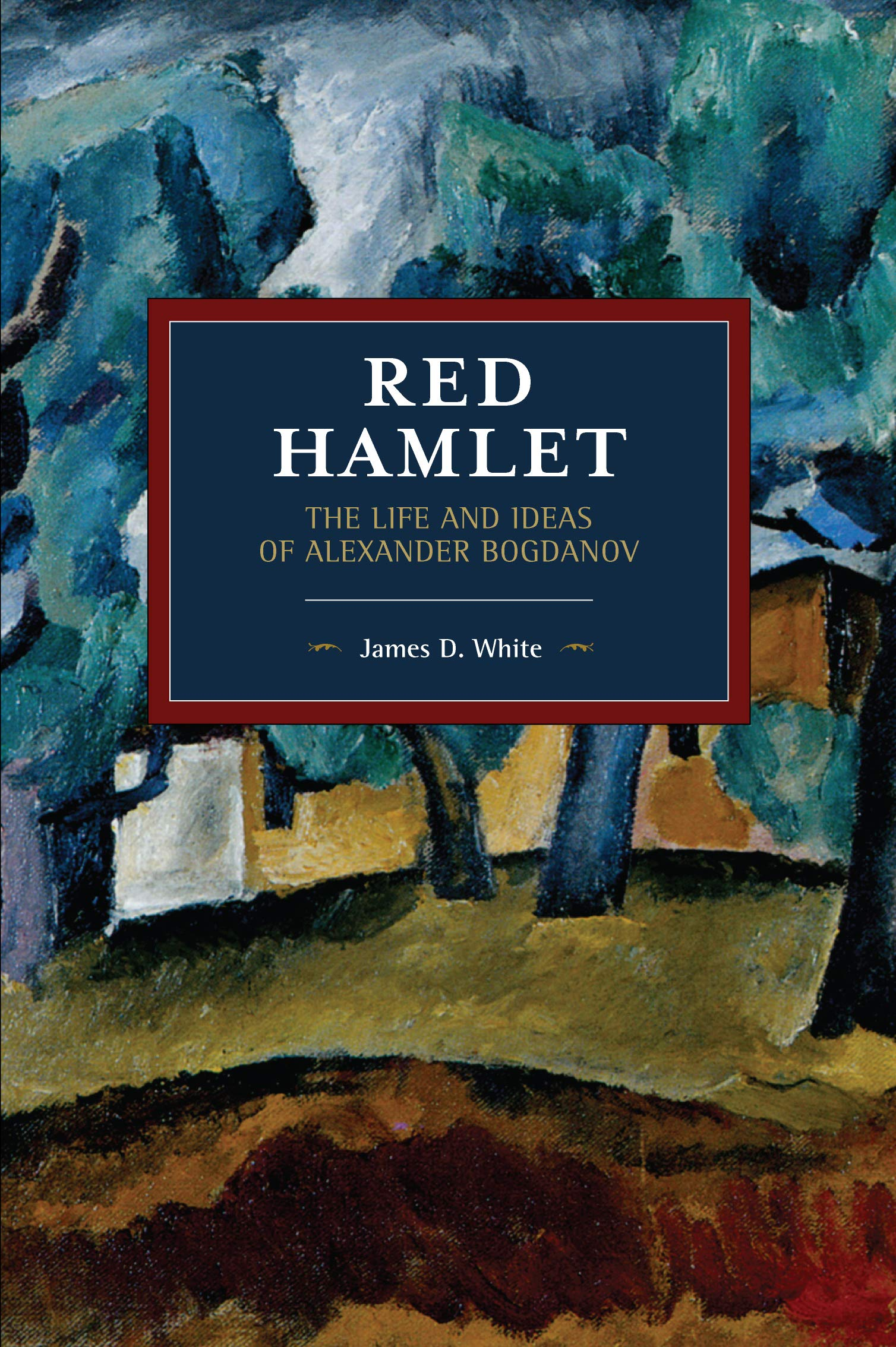 Red Hamlet: The Life and Ideas of Alexander Bogdanov (Historical ...