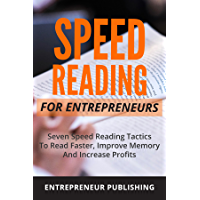 Speed Reading: Seven Speed Reading Tactics To Read Faster, Improve Memory And Increase Profits (Speed Reading Techniques, Read Faster, Speed Reading For Professionals, Entrepreneurs)