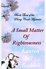 A Small Matter of Righteousness (The Peony Creek Mysteries Book 3) Kindle Edition