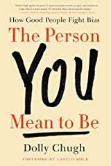 The Person You Mean to Be: How Good People Fight Bias Kindle Edition