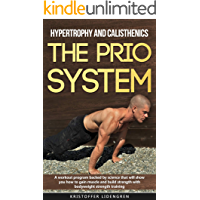 Hypertrophy and calisthenics THE PRIO SYSTEM: A workout program backed by science that will show you how to gain muscle and build strength with bodyweight strength training.