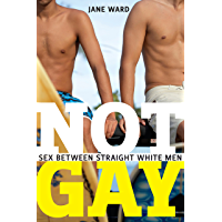 Not Gay: Sex between Straight White Men (Sexual Cultures) (English Edition)