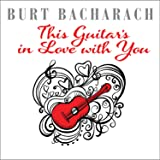Burt Bacharach : This Guitar's In Love With You