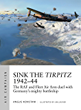 Sink the Tirpitz 1942–44: The RAF and Fleet Air Arm duel with Germany's mighty battleship (Air Campaign Book 7) (English Edition)