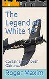 The Legend of White 19: Corsair action over Okinawa (The Watson Saga Book 3)