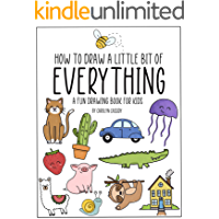 How to Draw a Little Bit of Everything : A Fun Drawing Book for Kids