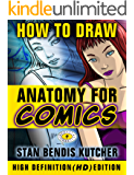 How to Draw Anatomy for Comics (HD Edition): (132 Pages: Full colour: High Definition) (How to Draw Comics & Manga)