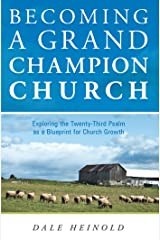 Becoming a Grand Champion Church: Exploring the Twenty-Third Psalm as a Blueprint for Church Growth Kindle Edition