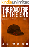 The Road Trip At The End: Book Two: Border