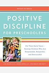 Positive Discipline for Preschoolers, Revised 4th Edition: For Their Early Years -- Raising Children Who Are Responsible, Respectful, and Resourceful Kindle Edition