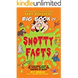 The Fantastic Flatulent Fart Brothers' Big Book of Snotty Facts: An Illustrated Guide to the Science, History, and Pleasures