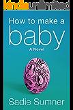 How to Make a Baby: a novel
