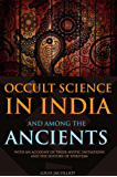 OCCULT SCIENCE IN INDIA AND AMONG THE ANCIENTS: WITH AN ACCOUNT OF THEIR MYSTIC INITIATIONS AND THE HISTORY OF SPIRITISM (Annotated QABALAH IN THE OCCULT SCIENCE)