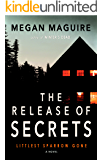 The Release of Secrets: A Novel (Littlest Sparrow Gone)