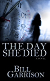 The Day She Died: A Time-Travel Mystery Novel