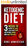 The Ketogenic Diet: 3 Weeks to Rapid Fat Loss, Laser Sharp Focus, Unstoppable Energy and a Better Life (Ketogenic Diet, Ketogenic Diet for Beginners, Ketogenic Diet Cookbook, Ketogenic Recipes)