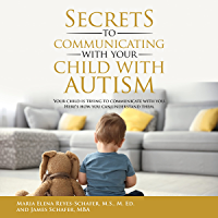 Secrets to Communicating With Your Child With Autism: Your Child is Trying to Communicate With You. Here's How You Can…