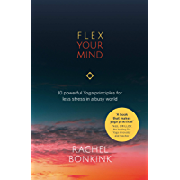 Flex Your Mind: 10 powerful Yoga principles for less stress in a busy world (English Edition)