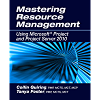 Mastering Resource Management Using Microsoft® Project and Project Server 2010