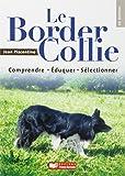 Le border collie, comprendre, éduquer, sélectionner