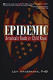 Epidemic: America's Trade in Child Rape