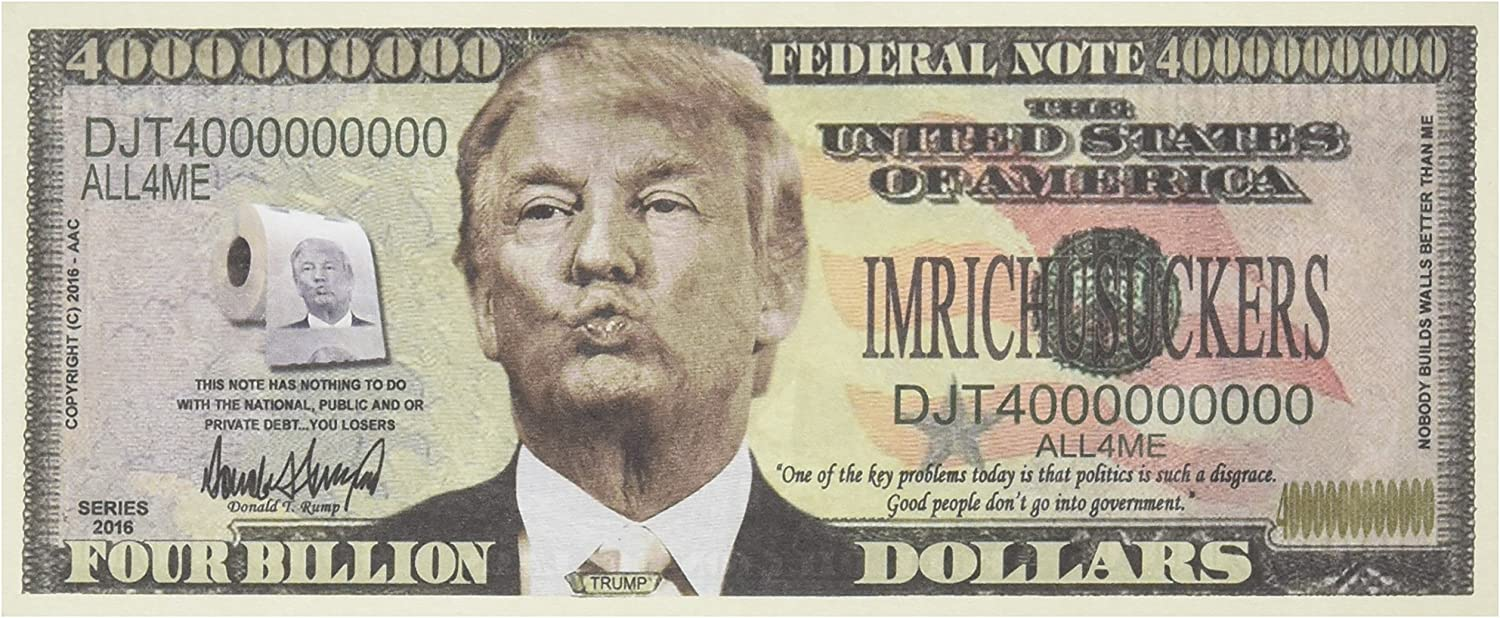 Set of 50 - Donald Trump Dump Trump Four Billion Dollar Bill - Highly Collectible Novelty Dollar - Funny for Democrats or Republicans - Give The Gift of Laughter- Funniest Political Gift of 2016