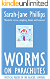 Worms On Parachutes - Mystical Allies In My Cancer Survival