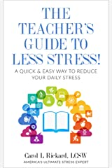 The Teacher's Guide To Less Stress: A Quick & Easy Way To Reduce Your Daily Stress Kindle Edition