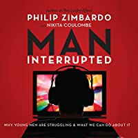 Man, Interrupted: Why Young Men Are Struggling & What We Can Do About It