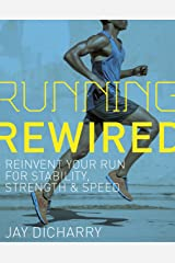 Running Rewired: Reinvent Your Run for Stability, Strength, and Speed Kindle Edition