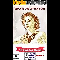 Esposas Que Curtem Trair. 10 Contos Reais (Coleção Conto Eróticos) Volume 4 (Coleção Contos Eróticos)
